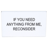 If You Need Anything From Me Reconsider Nameplate Desk Sign, Acrylic, White & Black, 5 x 2 inches