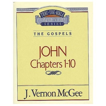 Thru the Bible Commentary: John (Chapters 1-10)