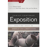 Exalting Jesus in Jeremiah and Lamentations, Christ-Centered Exposition Commentary, by Steven Smith