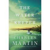 The Water Keeper, by Charles Martin, Paperback
