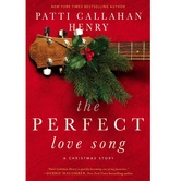 The Perfect Love Song, by Patti Callahan Henry, Hardcover