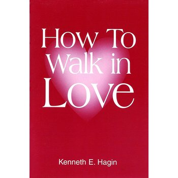 How to Walk in Love, by Kenneth E. Hagin