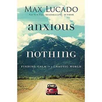Anxious for Nothing: Finding Calm in a Chaotic World, by Max Lucado, Paperback