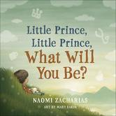 Little Prince, Little Prince: What Will You Be, by Naomi Zacharias, Hardcover