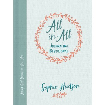 All in All Journaling Devotional: Loving God Wherever You Are, by Sophie Hudson