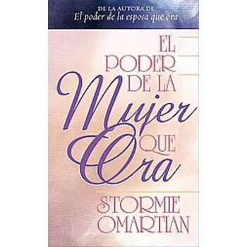 El Poder de una Mujer Que Ora / Power of a Praying Woman, by Stormie Omartian