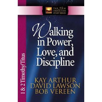 Walking in Power, Love, & Discipline: 1 & 2 Timothy & Titus, New Inductive Series, by Kay Arthur