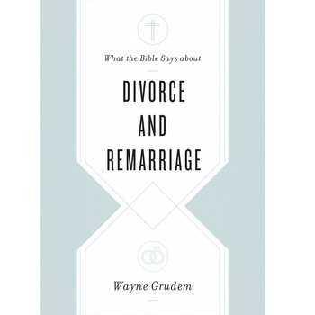 What the Bible Says about Divorce & Remarriage, by Wayne Grudem, Paperback