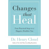 Changes That Heal: Four Practical Steps To A Happier, Healthier You, by Henry Cloud