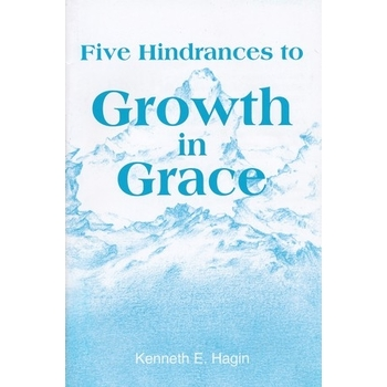 Five Hindrances to Growth in Grace, by Kenneth E. Hagin