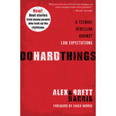 Do Hard Things: A Teenage Rebellion Against Low Expectations, by Alex Harris and Brett Harris