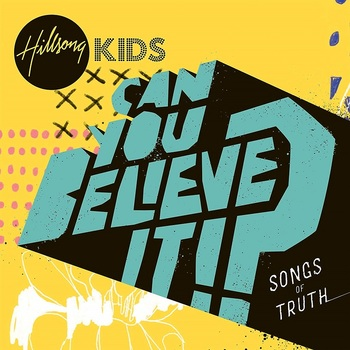 Can You Believe It!: Songs of Truth, by Hillsong Kids, CD