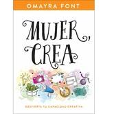 Mujer, Crea: Despierta Tu Capacidad Creativa, by Omayra Font, Paperback