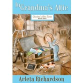 In Grandma's Attic, Grandma's Attic Series, Book 1, by Arleta Richardson & Patrice Barton, Paperback