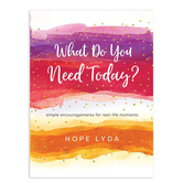 What Do You Need Today: Simple Encouragements for Real-Life Moments, by Hope Lyda, Hardcover
