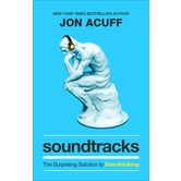 Soundtracks: The Surprising Solution to Overthinking, by Jon Acuff, Hardcover