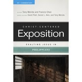 Exalting Jesus In Philippians, Christ-Centered Exposition, by Tony Merida and Francis Chan