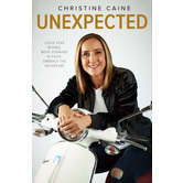 Unexpected: Leave Fear Behind, Move Forward In Faith, Embrace The Adventure, by Christine Caine