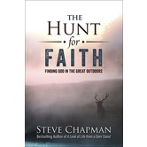 Hunt for Faith: Finding God in the Great Outdoors, by Steve Chapman, Paperback