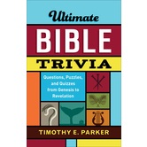 Ultimate Bible Trivia: Questions, Puzzles, and Quizzes from Genesis to Revelation, by Timothy Parker
