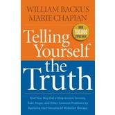 Telling Yourself the Truth: Find Your Way Out of Depression, Anxiety, Fear, Anger, and Other Common Problems by Applying the Principles of Misbeli