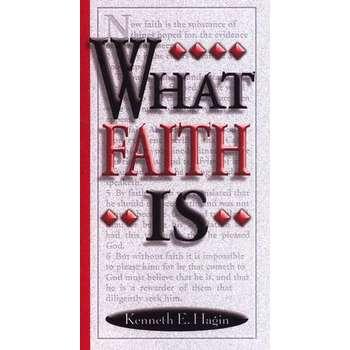 What Faith Is, by Kenneth E. Hagin