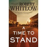 A Time To Stand, by Robert Whitlow