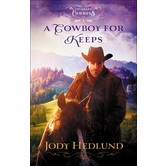A Cowboy for Keeps, Colorado Cowboys Series, Book 1, by Jody Hedlund, Paperback
