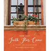 Now That Faith Has Come: A Study of Galatians, by Beth Moore & Melissa Moore, Paperback