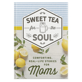 Sweet Tea for the Soul: Comforting Real-Life Stories for Moms, by DaySpring, Hardcover