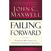 Failing Forward: Turning Mistakes into Stepping Stones for Success, by John C. Maxwell