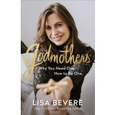 Godmothers: Why You Need One How to Be One, by Lisa Bevere, Hardcover