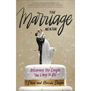 The Marriage Mentor: Becoming the Couple You Long to Be, by Steve Stoppe & Rhonda Stoppe, Paperback