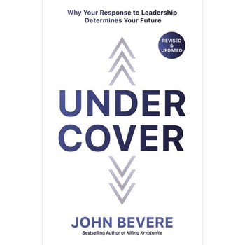 Under Cover: Why Your Response To Leadership Determines Your Future, by John Bevere