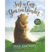 Just In Case You Ever Wonder, by Max Lucado and Eve Tharlet, Hardcover