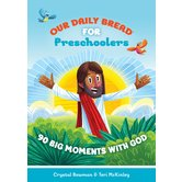 Our Daily Bread for Preschoolers: 90 Big Moments with God, by Crystal Bowman and Teri McKinley