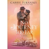 No Journey Too Far: A Novel, by Carrie Turansky, Paperback