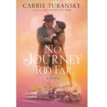 Pre-buy, No Journey Too Far: A Novel, by Carrie Turansky, Paperback