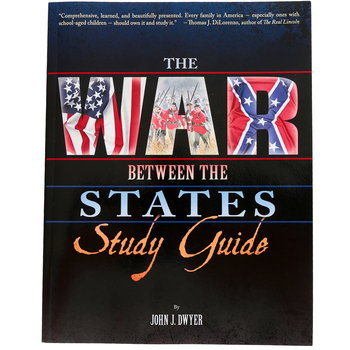 The War Between the States America's Uncivil War Study Guide, John J Dwyer, Grades 6 and up