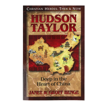YWAM, Hudson Taylor: Deep in the Heart of China, Christian Heroes Then and Now, Grades 4-12