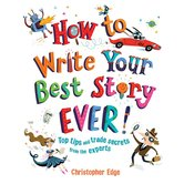 How to Write Your Best Story Ever!: Top Tips and Trade Secrets from the Experts, by Christopher Edge, Paperback