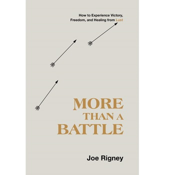 More Than a Battle: How to Experience Victory, Freedom, & Healing from Lust, by Joe Rigney