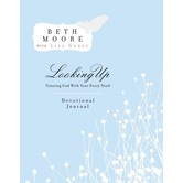 Looking Up: Trusting God with Your Every Need, by Beth Moore