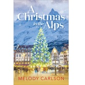 A Christmas in the Alps: A Christmas Novella, by Melody Carlson, Hardcover