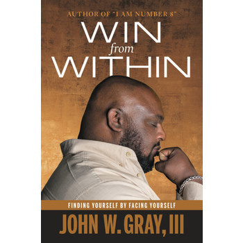 Win from Within: Finding Yourself by Facing Yourself, by John Gray, Hardcover