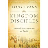 Kingdom Disciples: Heaven's Representatives on Earth, by Tony Evans