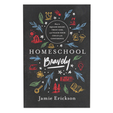 Homeschool Bravely Squash Doubt Trust God and Teach Your Child with Confidence by Jamie Erickson