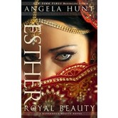 Esther: Royal Beauty, Dangerous Beauty Series, Book 1, by Angela Hunt