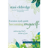 Becoming Myself Study Guide: Embracing God's Dream of You, by Stasi Eldredge