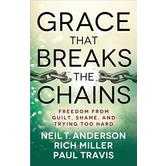 Grace That Breaks the Chains, by Neil T. Anderson, Rich Miller, and Paul Travis